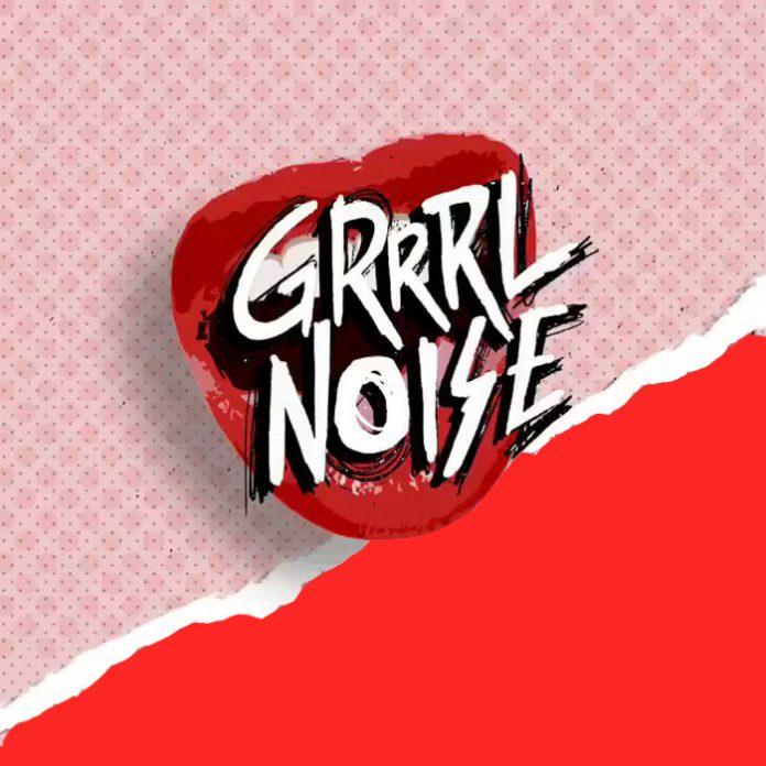 #GrrrlNoise